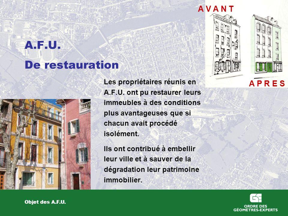 A.F.U. De restauration Objet des A.F.U. Les propriétaires réunis en A.F.U. ont pu restaurer leurs immeubles à des conditions plus avantageuses que si