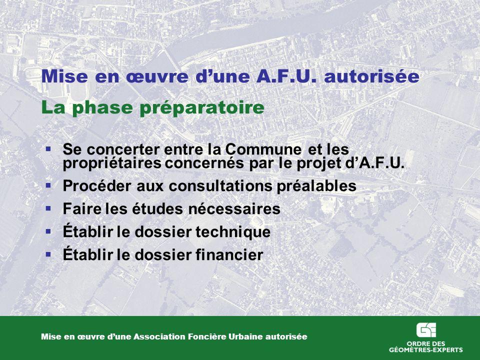Mise en œuvre dune A.F.U. autorisée La phase préparatoire Mise en œuvre dune Association Foncière Urbaine autorisée Se concerter entre la Commune et l