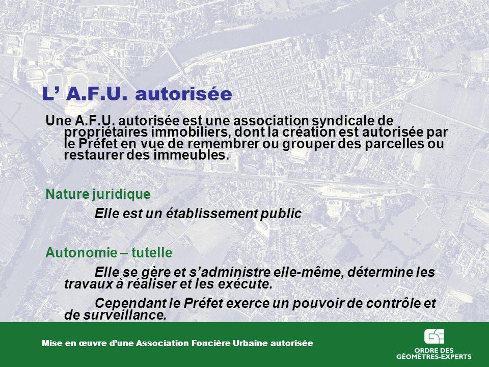 L A.F.U. autorisée Mise en œuvre dune Association Foncière Urbaine autorisée Une A.F.U. autorisée est une association syndicale de propriétaires immob