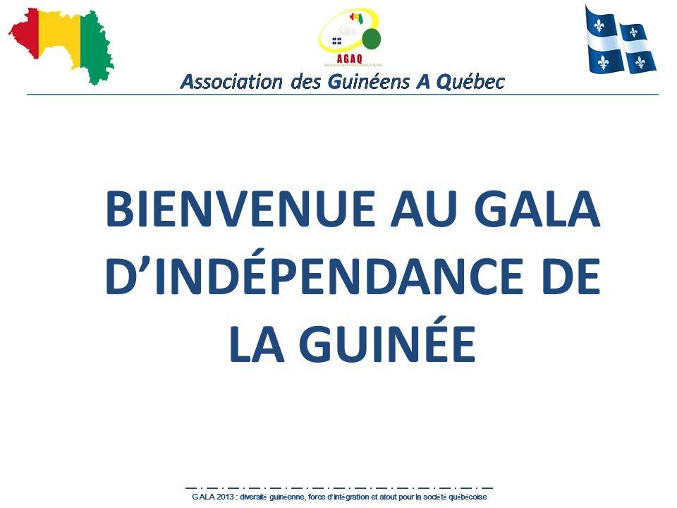 Association des Guinéens A Québec GALA 2013 : diversit é guin é enne, force d int é gration et atout pour la soci é t é qu é b é coise BIENVENUE AU GA