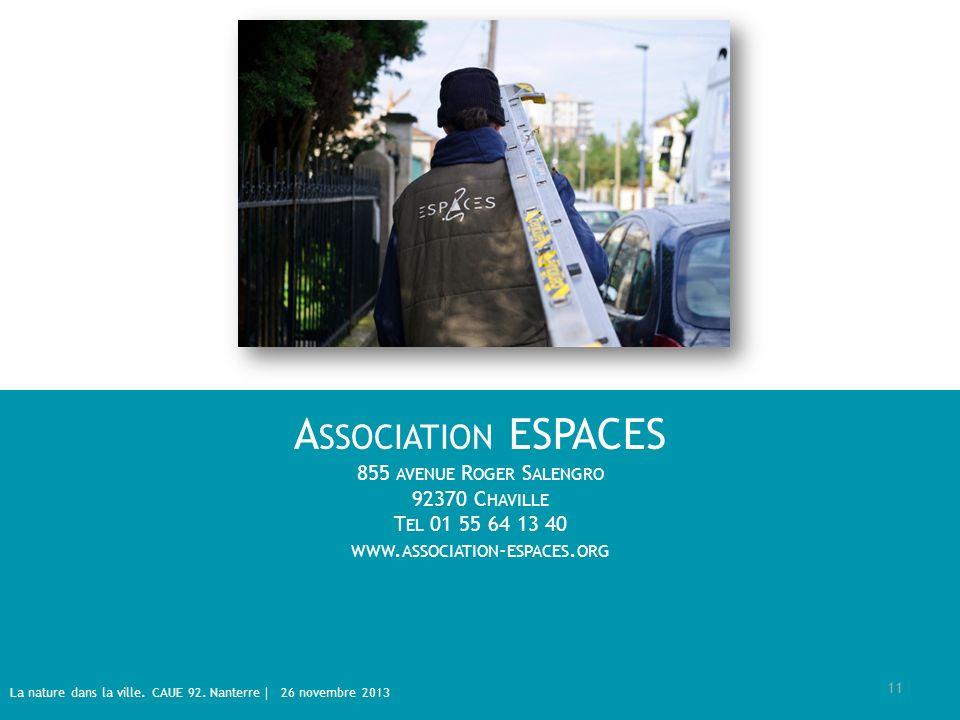 A SSOCIATION ESPACES 855 AVENUE R OGER S ALENGRO 92370 C HAVILLE T EL 01 55 64 13 40 WWW. ASSOCIATION - ESPACES. ORG La nature dans la ville. CAUE 92.