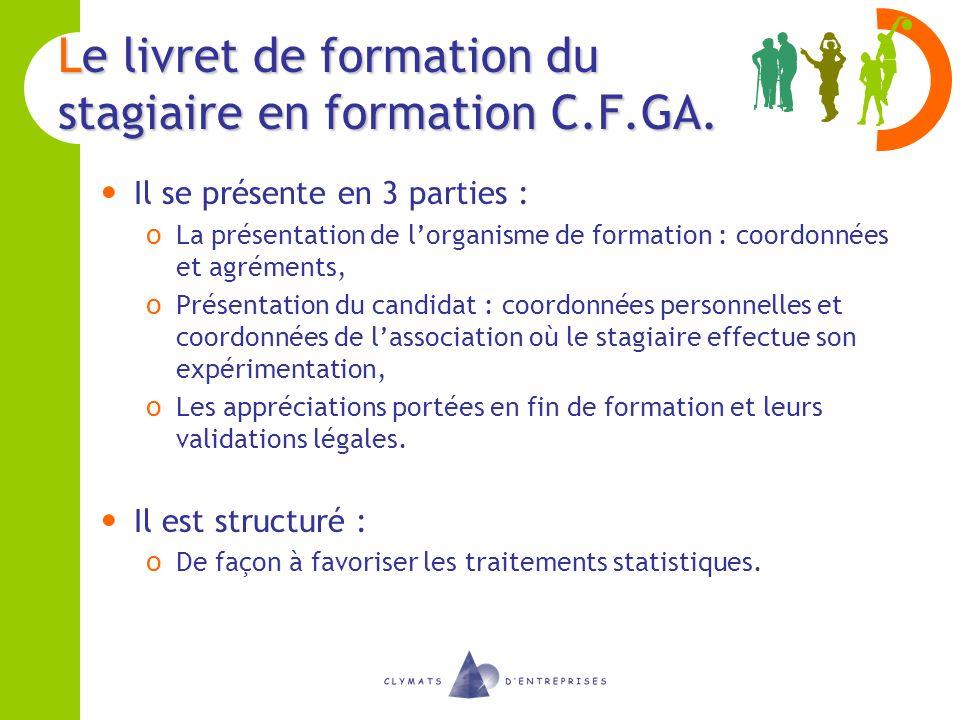 Le livret de formation du stagiaire en formation C.F.GA. Il se présente en 3 parties : o La présentation de lorganisme de formation : coordonnées et a