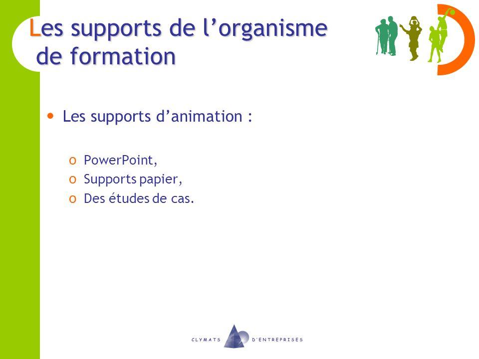 Les supports de lorganisme de formation Les supports danimation : o PowerPoint, o Supports papier, o Des études de cas.