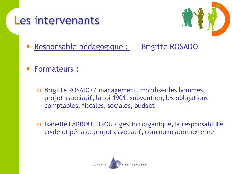 Les intervenants Responsable pédagogique : Brigitte ROSADO Formateurs : o Brigitte ROSADO / management, mobiliser les hommes, projet associatif, la lo