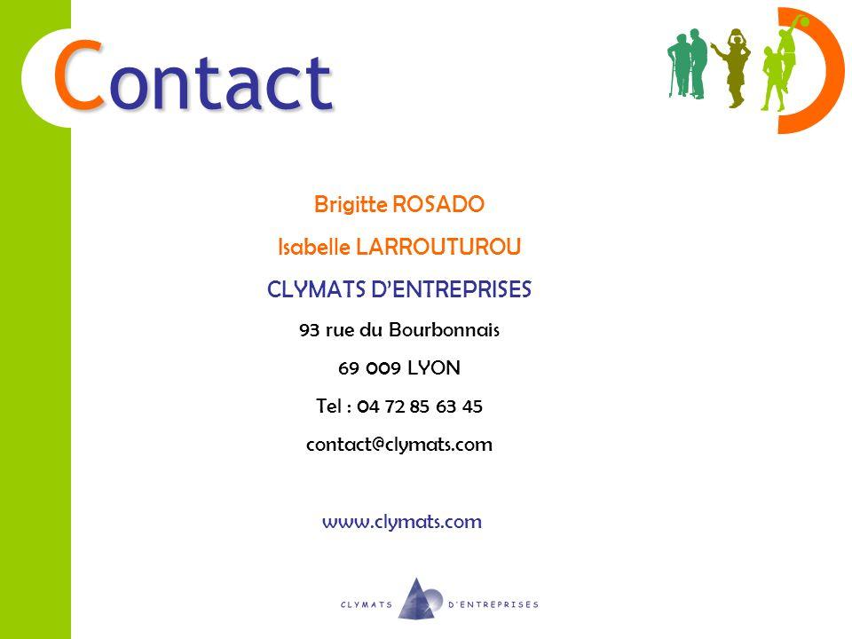 C ontact Brigitte ROSADO Isabelle LARROUTUROU CLYMATS DENTREPRISES 93 rue du Bourbonnais 69 009 LYON Tel : 04 72 85 63 45 contact@clymats.com www.clym