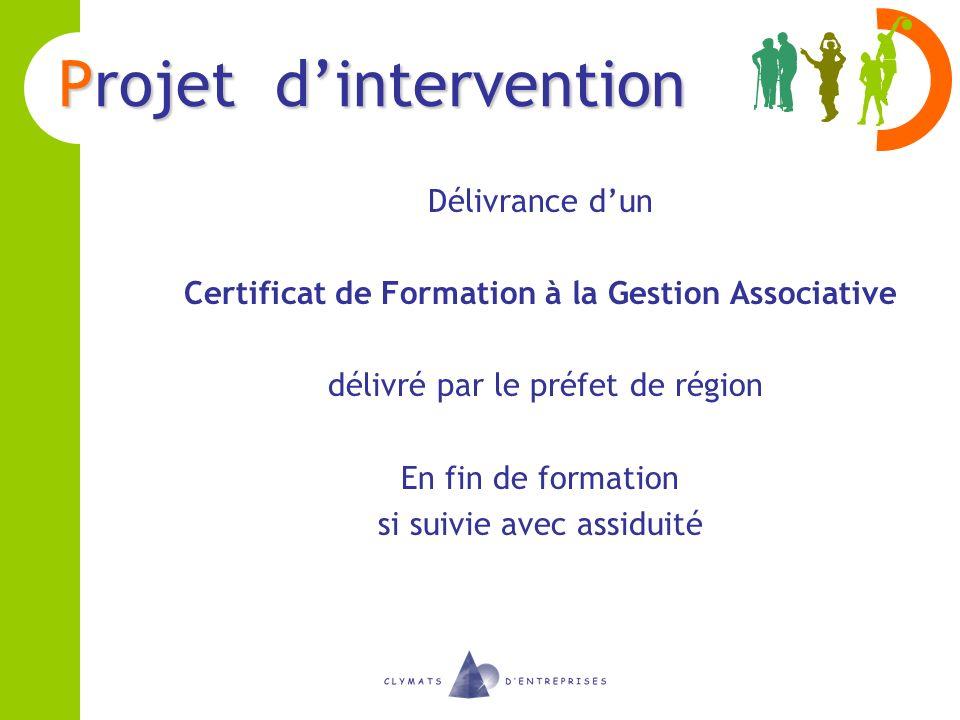 Projet dintervention Délivrance dun Certificat de Formation à la Gestion Associative délivré par le préfet de région En fin de formation si suivie ave