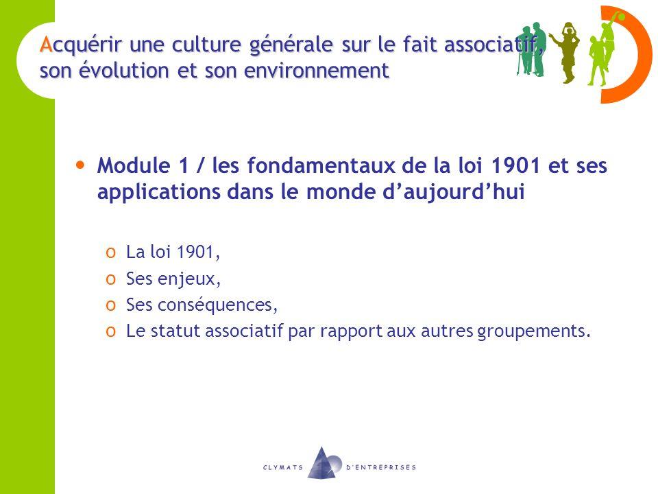 Acquérir une culture générale sur le fait associatif, son évolution et son environnement Module 1 / les fondamentaux de la loi 1901 et ses application