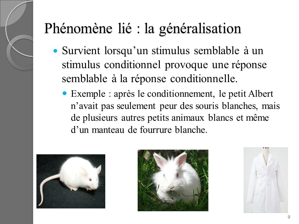 Phénomène lié : la généralisation Survient lorsquun stimulus semblable à un stimulus conditionnel provoque une réponse semblable à la réponse conditio