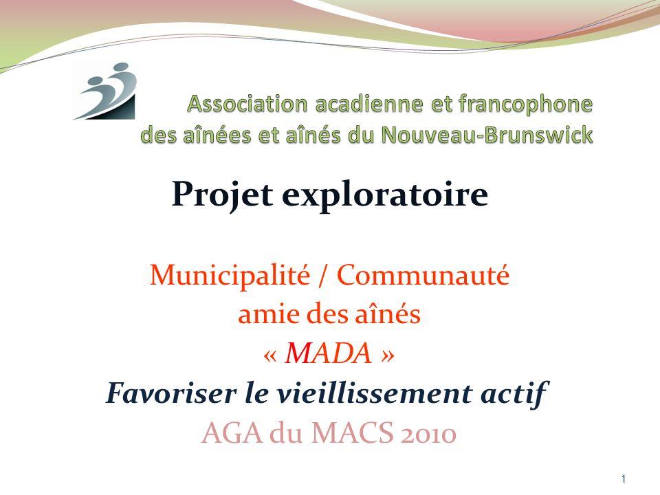 Projet exploratoire Municipalité / Communauté amie des aînés « MADA » Favoriser le vieillissement actif AGA du MACS 2010 1