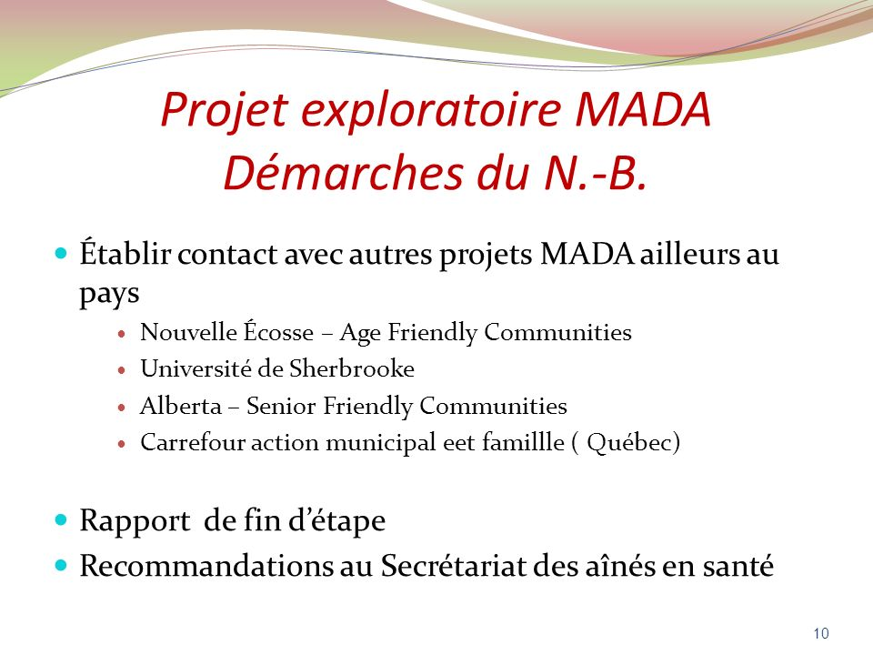 Projet exploratoire MADA Démarches du N.-B. Établir contact avec autres projets MADA ailleurs au pays Nouvelle Écosse – Age Friendly Communities Unive