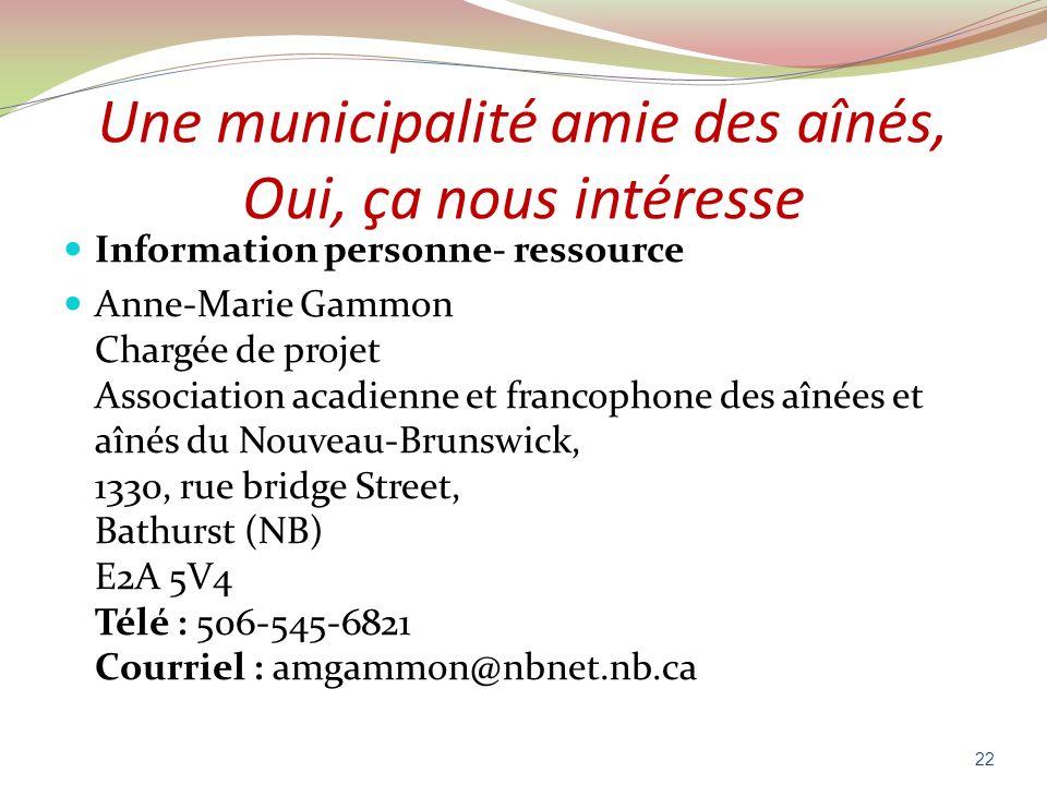 Une municipalité amie des aînés, Oui, ça nous intéresse Information personne- ressource Anne-Marie Gammon Chargée de projet Association acadienne et f