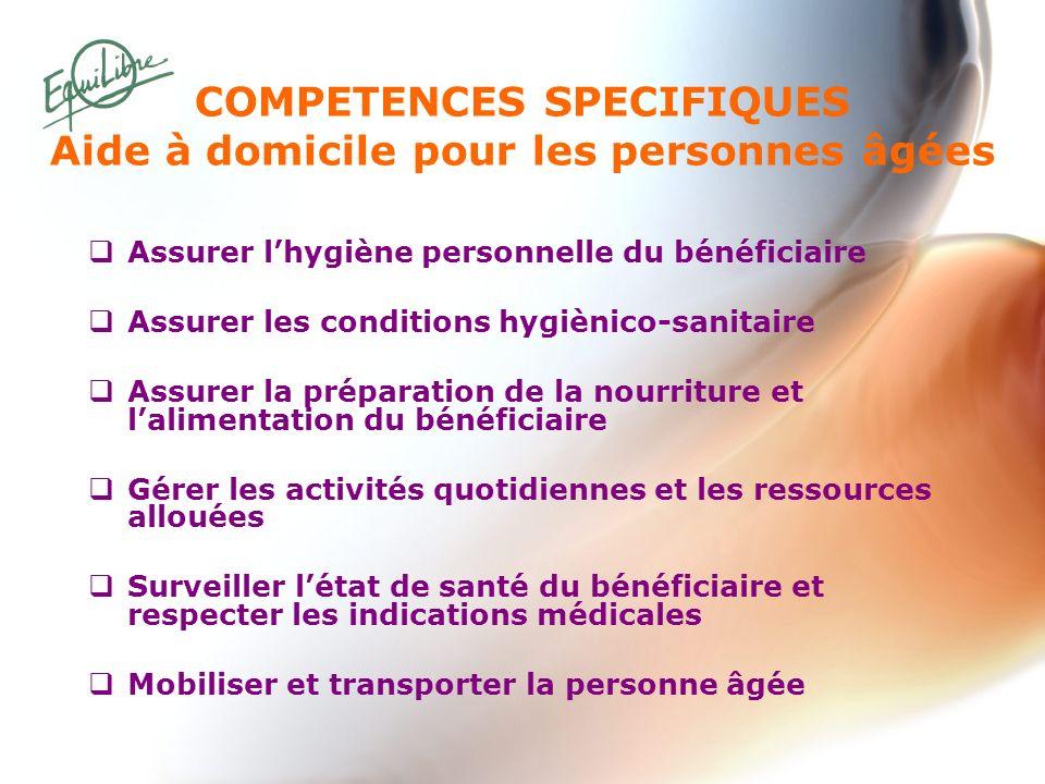 COMPETENCES SPECIFIQUES Aide à domicile pour les personnes âgées Assurer lhygiène personnelle du bénéficiaire Assurer les conditions hygiènico-sanitai