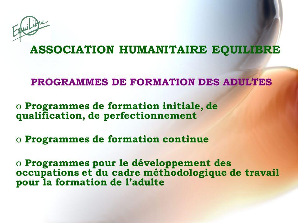 PROGRAMMES DE FORMATION DES ADULTES o Programmes de formation initiale, de qualification, de perfectionnement o Programmes de formation continue o Pro