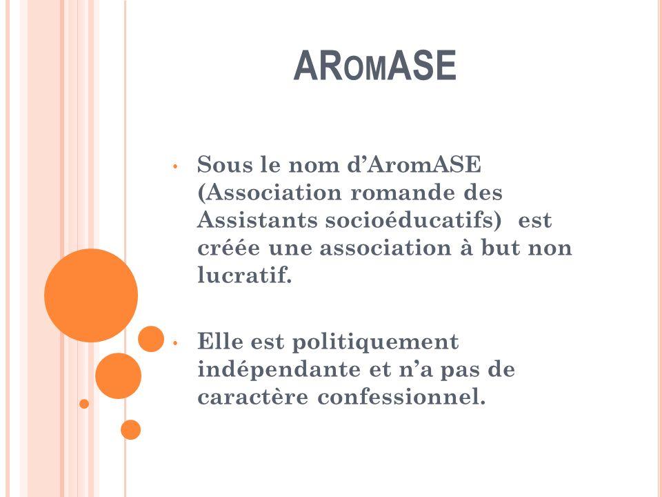 AR OM ASE Sous le nom dAromASE (Association romande des Assistants socioéducatifs) est créée une association à but non lucratif.