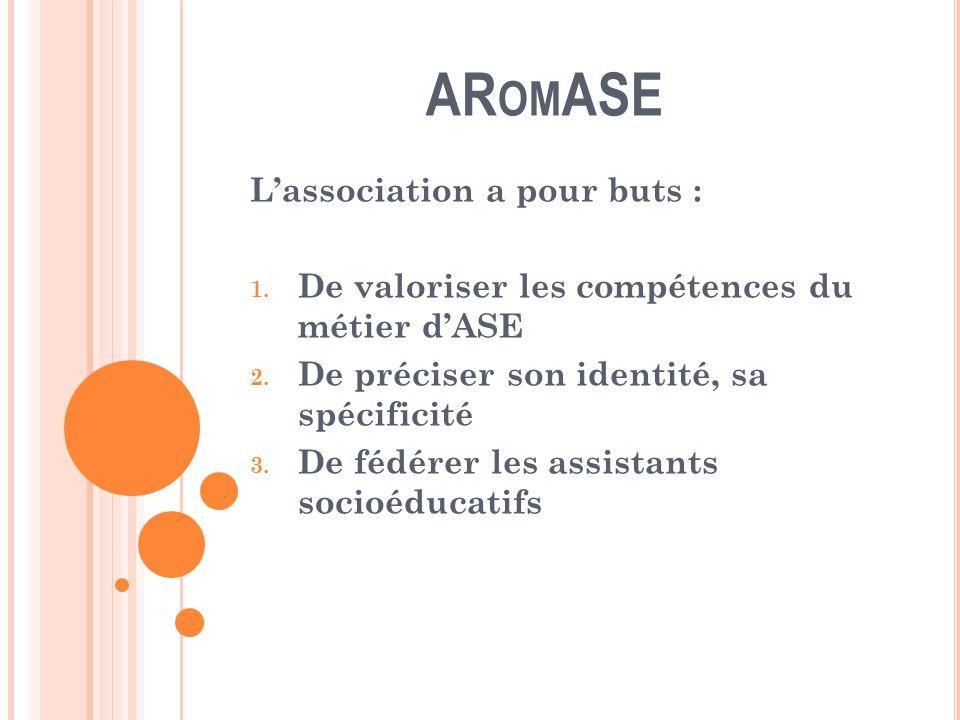 AR OM ASE Lassociation a pour buts : 1. De valoriser les compétences du métier dASE 2.