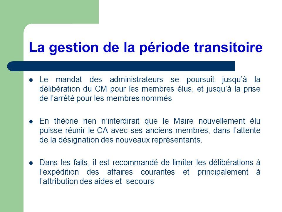 La gestion de la période transitoire Le mandat des administrateurs se poursuit jusquà la délibération du CM pour les membres élus, et jusquà la prise