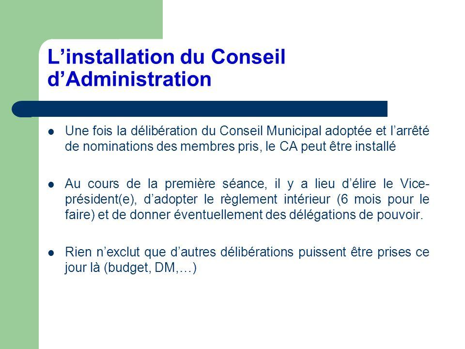 Linstallation du Conseil dAdministration Une fois la délibération du Conseil Municipal adoptée et larrêté de nominations des membres pris, le CA peut
