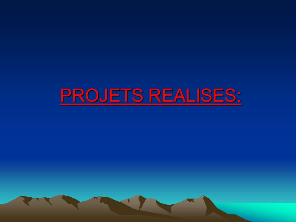 PROJETS REALISES: