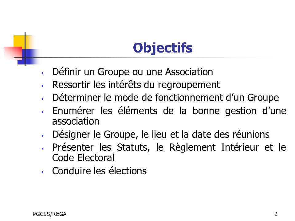 PGCSS/REGA2 Objectifs Définir un Groupe ou une Association Ressortir les intérêts du regroupement Déterminer le mode de fonctionnement dun Groupe Enum