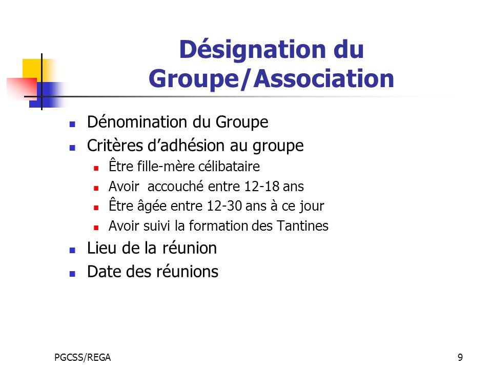 PGCSS/REGA9 Désignation du Groupe/Association Dénomination du Groupe Critères dadhésion au groupe Être fille-mère célibataire Avoir accouché entre 12-
