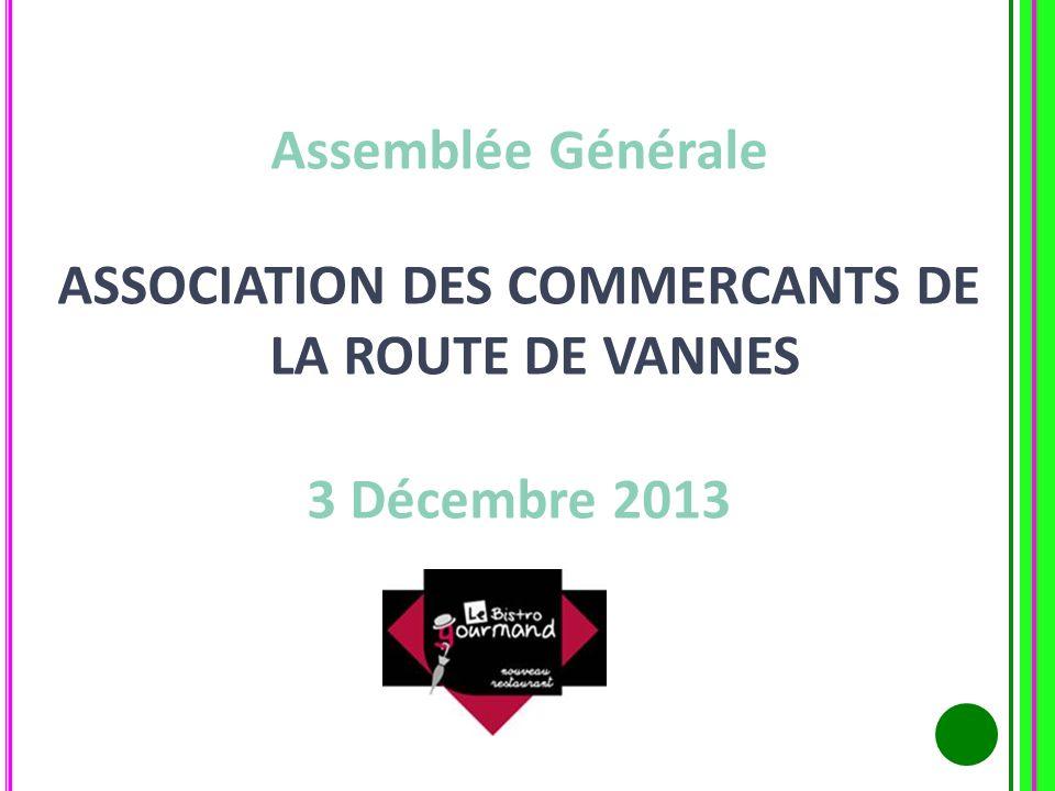 Assemblée Générale ASSOCIATION DES COMMERCANTS DE LA ROUTE DE VANNES 3 Décembre 2013