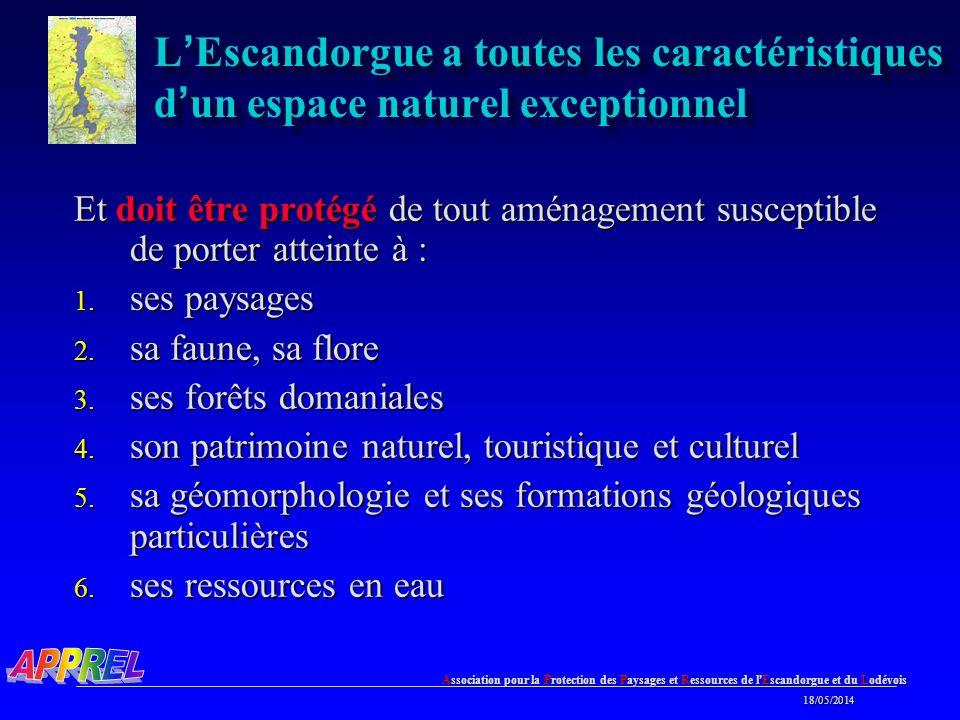 Association pour la Protection des Paysages et Ressources de l Escandorgue et du Lodévois 18/05/2014 18/05/2014 L Escandorgue a toutes les caractéristiques d un espace naturel exceptionnel Et doit être protégé de tout aménagement susceptible de porter atteinte à : 1.