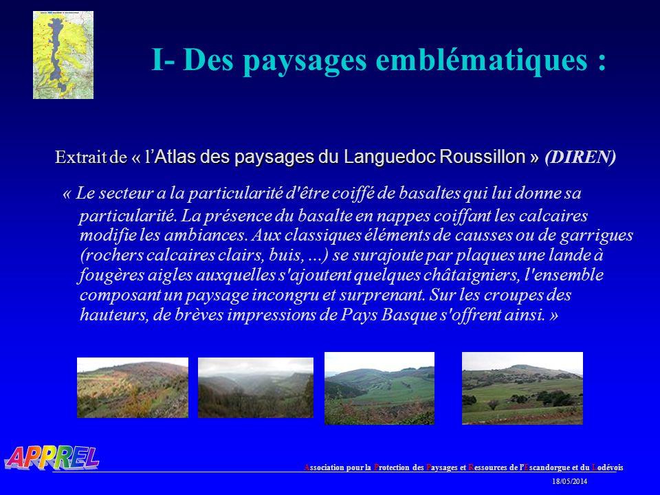 Association pour la Protection des Paysages et Ressources de l Escandorgue et du Lodévois 18/05/2014 18/05/2014 I- Des paysages emblématiques : Extrait de « lAtlas des paysages du Languedoc Roussillon » Extrait de « lAtlas des paysages du Languedoc Roussillon » (DIREN) « Le secteur a la particularité d être coiffé de basaltes qui lui donne sa particularité.