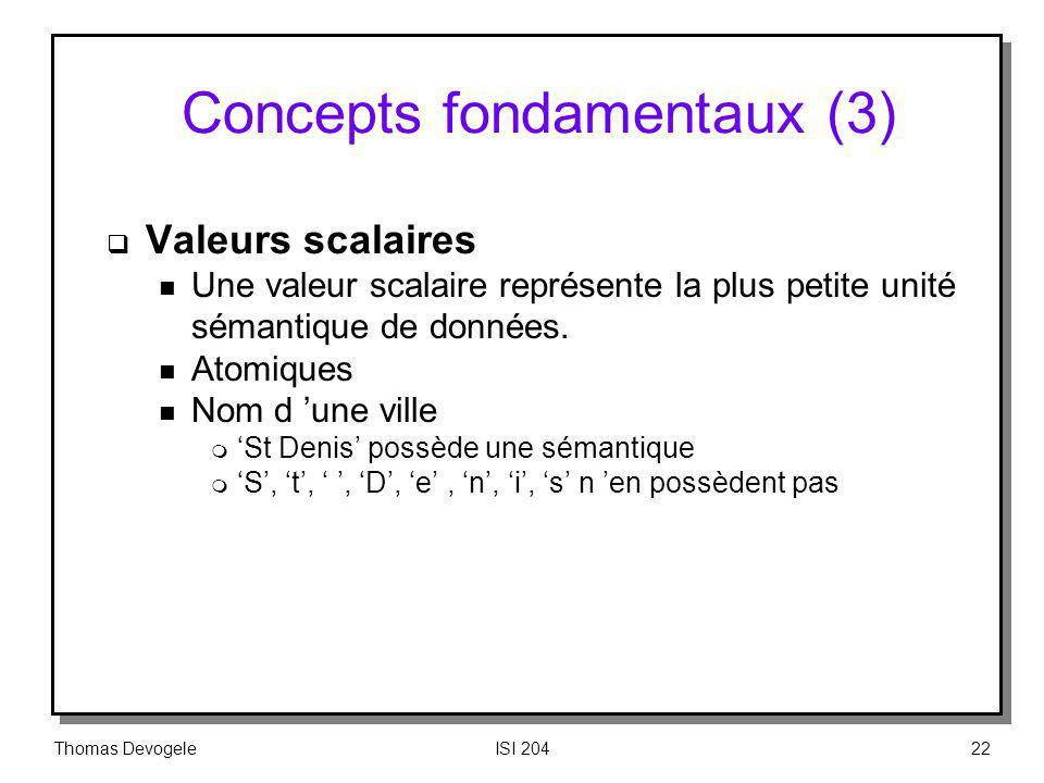 Thomas DevogeleISI 20422 Concepts fondamentaux (3) Valeurs scalaires n Une valeur scalaire représente la plus petite unité sémantique de données. n At