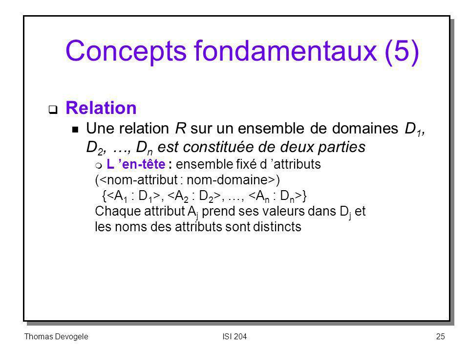 Thomas DevogeleISI 20425 Concepts fondamentaux (5) Relation n Une relation R sur un ensemble de domaines D 1, D 2, …, D n est constituée de deux parti