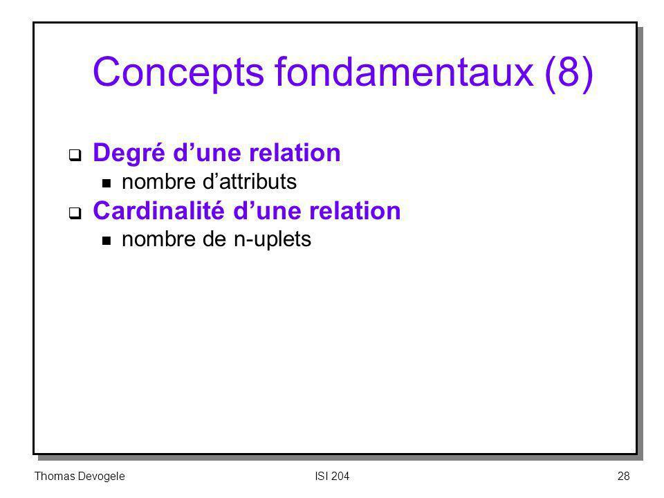 Thomas DevogeleISI 20428 Concepts fondamentaux (8) Degré dune relation n nombre dattributs Cardinalité dune relation n nombre de n-uplets