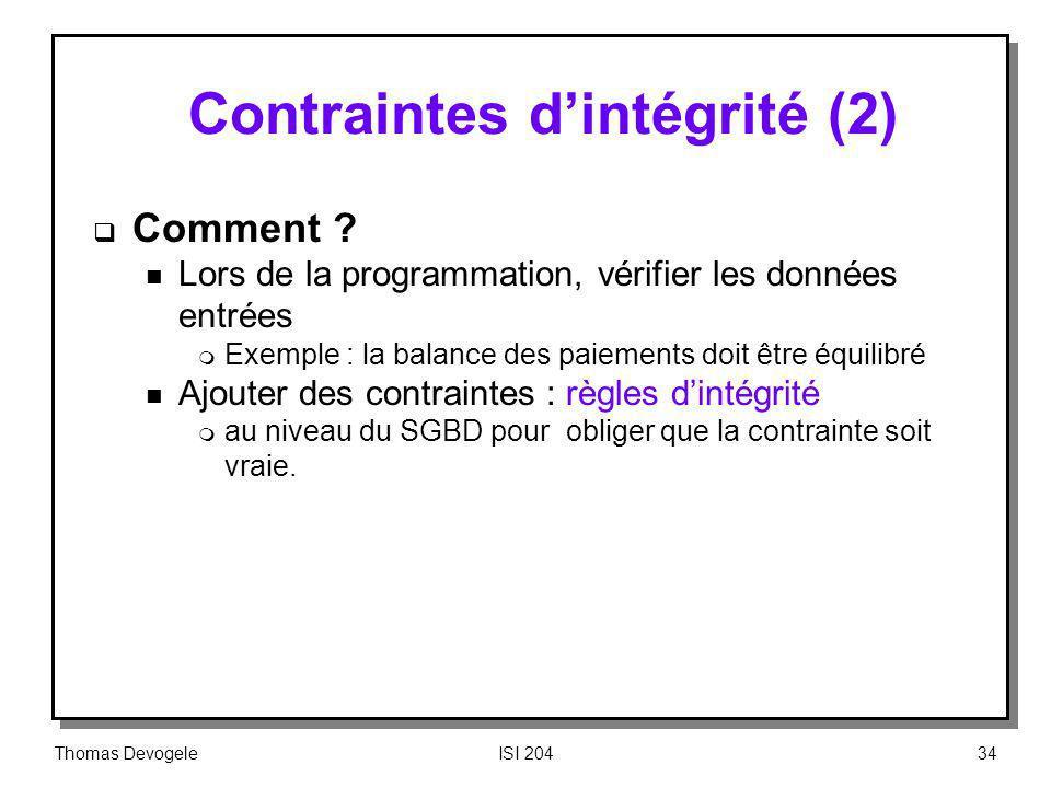 Thomas DevogeleISI 20434 Contraintes dintégrité (2) Comment ? n Lors de la programmation, vérifier les données entrées m Exemple : la balance des paie