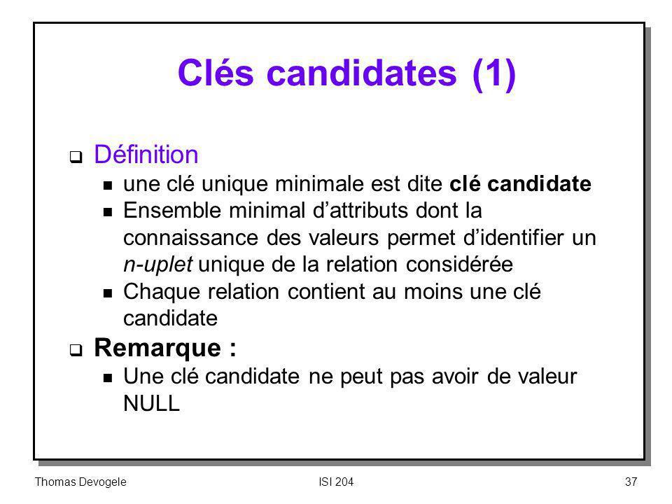 Thomas DevogeleISI 20437 Clés candidates (1) Définition n une clé unique minimale est dite clé candidate n Ensemble minimal dattributs dont la connais