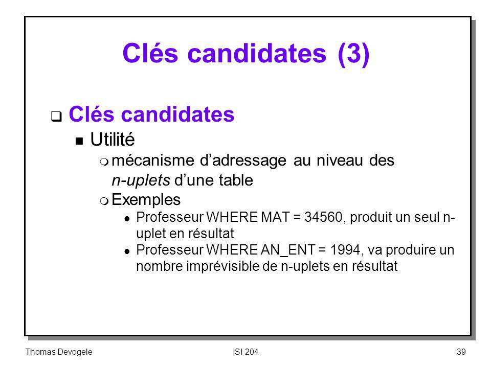 Thomas DevogeleISI 20439 Clés candidates (3) Clés candidates n Utilité m mécanisme dadressage au niveau des n-uplets dune table m Exemples l Professeu