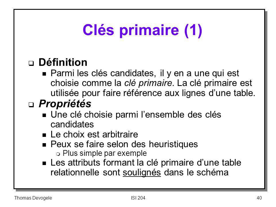 Thomas DevogeleISI 20440 Clés primaire (1) Définition n Parmi les clés candidates, il y en a une qui est choisie comme la clé primaire. La clé primair