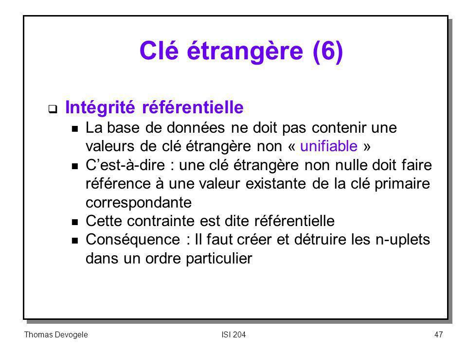 Thomas DevogeleISI 20447 Clé étrangère (6) Intégrité référentielle n La base de données ne doit pas contenir une valeurs de clé étrangère non « unifia