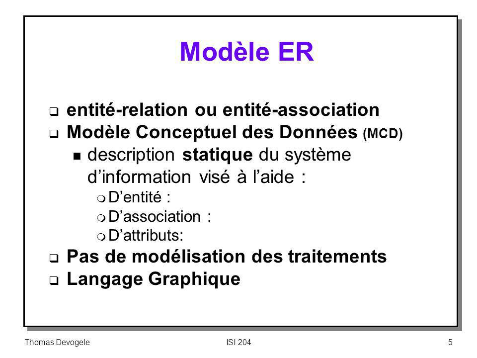 Thomas DevogeleISI 2045 Modèle ER entité-relation ou entité-association Modèle Conceptuel des Données (MCD) n description statique du système dinforma