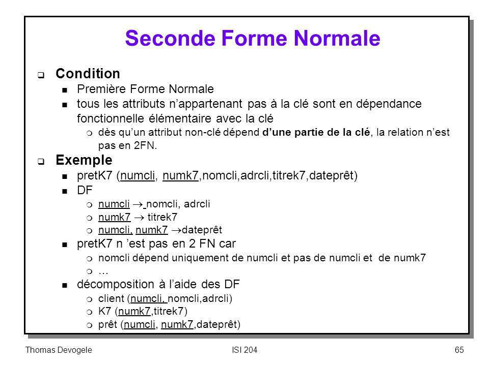 Thomas DevogeleISI 20465 Seconde Forme Normale Condition n Première Forme Normale n tous les attributs nappartenant pas à la clé sont en dépendance fo