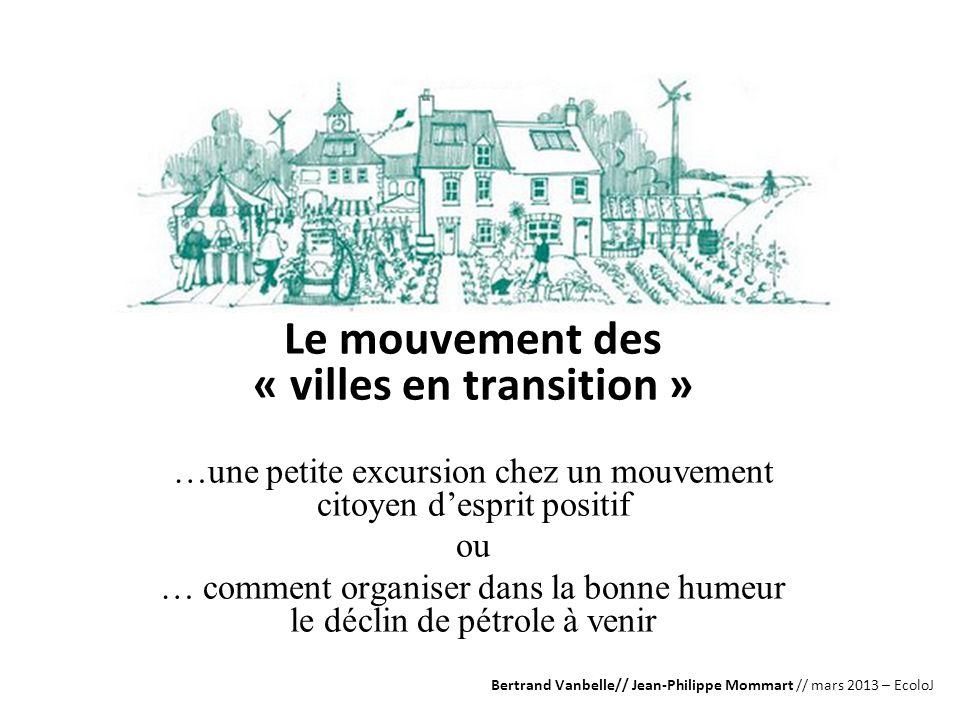 Le mouvement des « villes en transition » …une petite excursion chez un mouvement citoyen desprit positif ou … comment organiser dans la bonne humeur
