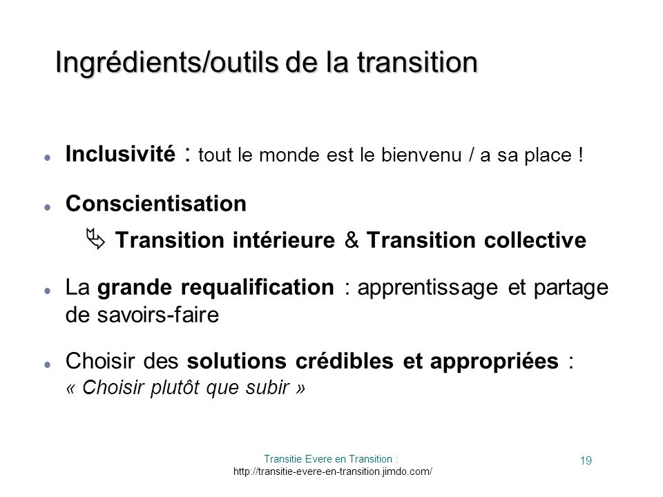 Transitie Evere en Transition : http://transitie-evere-en-transition.jimdo.com/ 19 Inclusivité : tout le monde est le bienvenu / a sa place ! Conscien