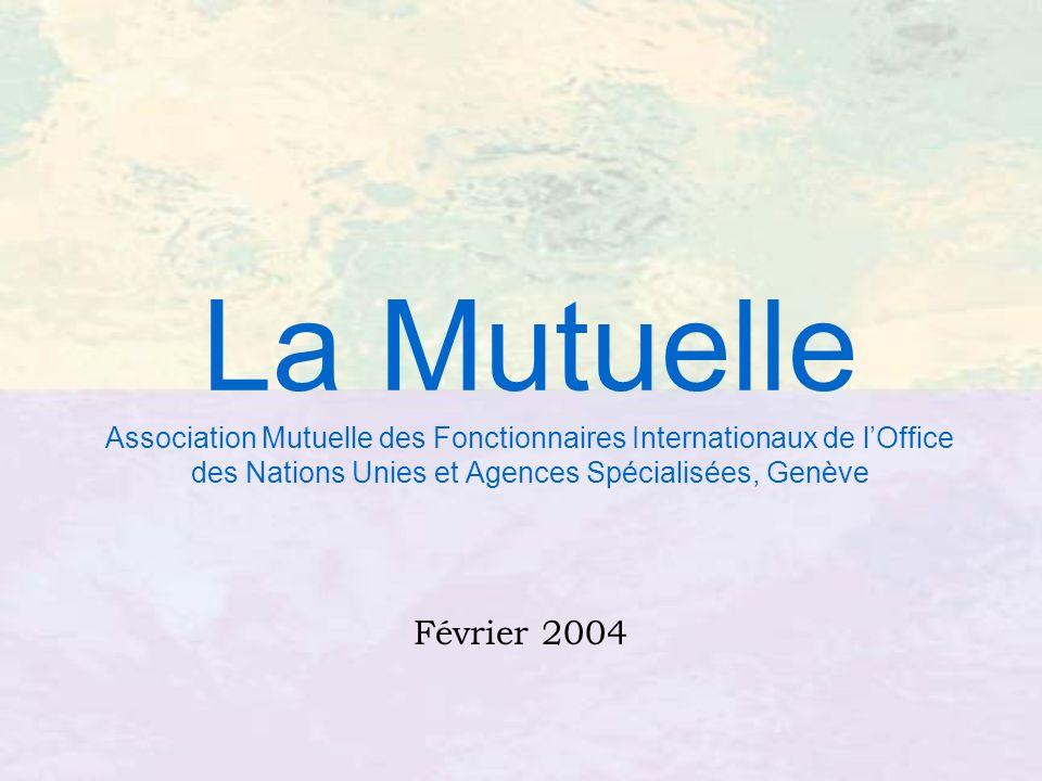 La Mutuelle Association Mutuelle des Fonctionnaires Internationaux de lOffice des Nations Unies et Agences Spécialisées, Genève Février 2004