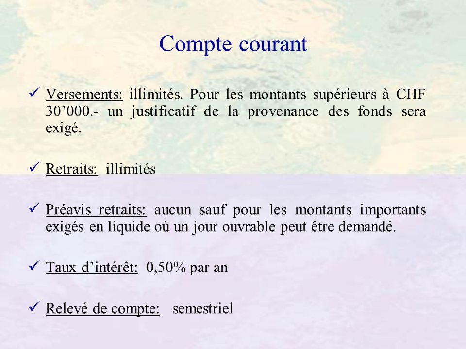 Compte courant Versements: illimités. Pour les montants supérieurs à CHF 30000.- un justificatif de la provenance des fonds sera exigé. Retraits: illi