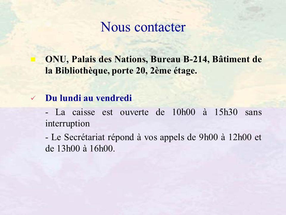 Nous contacter ONU, Palais des Nations, Bureau B-214, Bâtiment de la Bibliothèque, porte 20, 2ème étage. Du lundi au vendredi - La caisse est ouverte