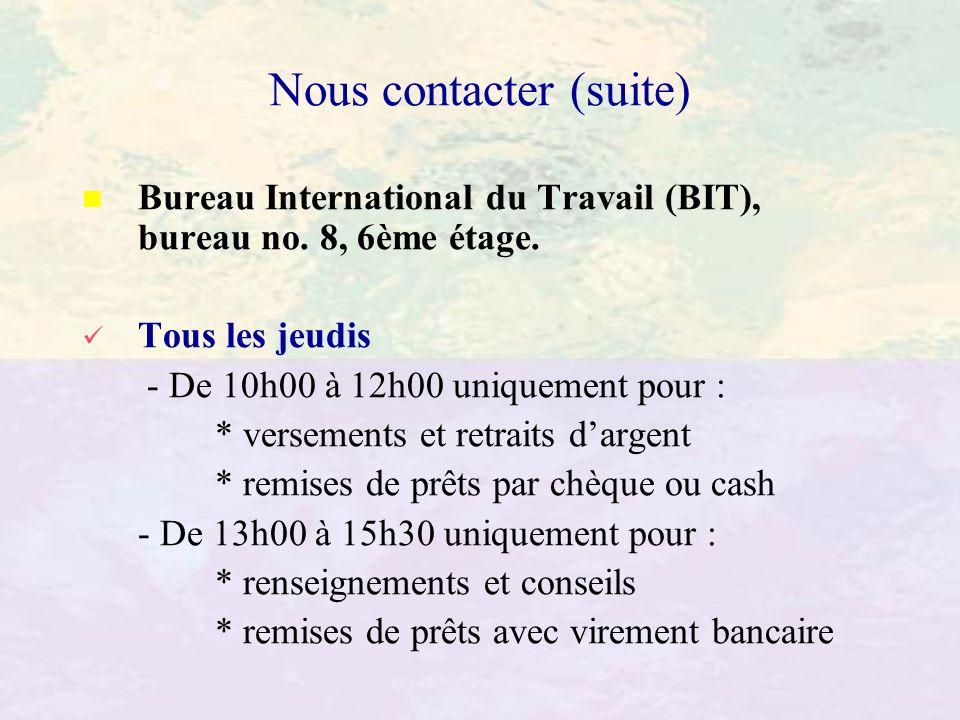 Nous contacter (suite) Bureau International du Travail (BIT), bureau no. 8, 6ème étage. Tous les jeudis - De 10h00 à 12h00 uniquement pour : * verseme