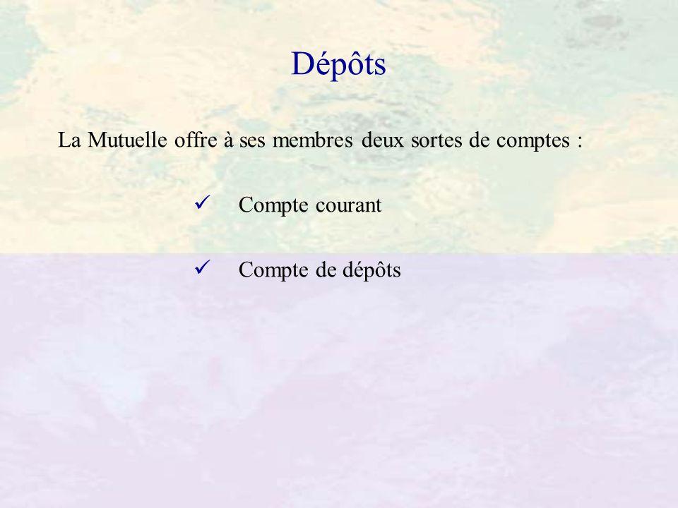 Dépôts La Mutuelle offre à ses membres deux sortes de comptes : Compte courant Compte de dépôts