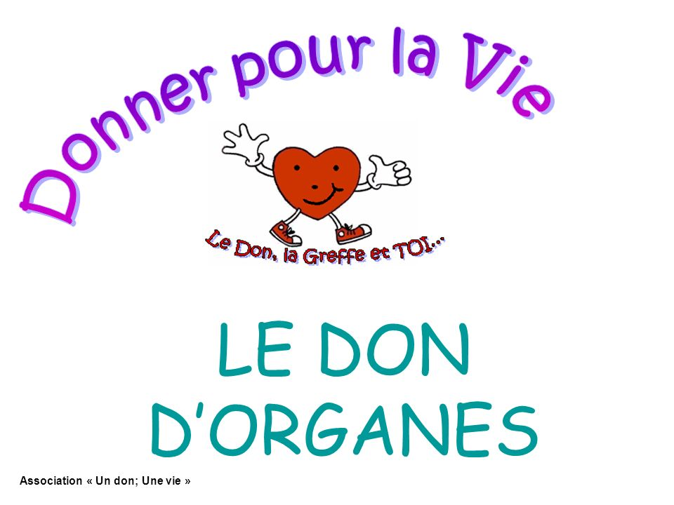 LE DON DORGANES Association « Un don; Une vie »