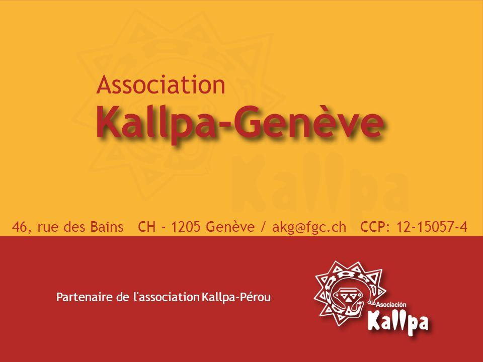 Partenaire de l association Kallpa-Pérou 46, rue des Bains CH - 1205 Genève / akg@fgc.ch CCP: 12-15057-4
