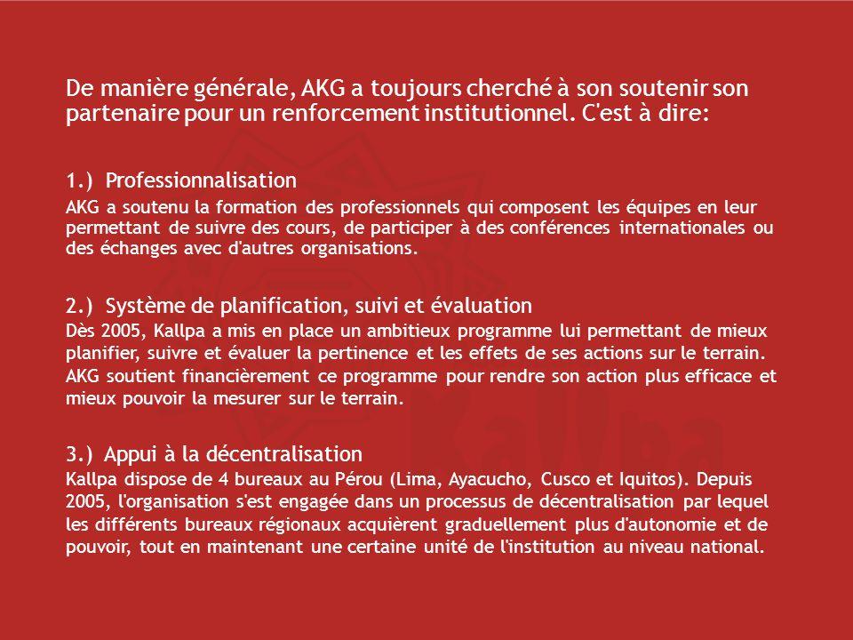De manière générale, AKG a toujours cherché à son soutenir son partenaire pour un renforcement institutionnel.