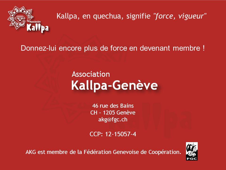 Kallpa, en quechua, signifie force, vigueur 46 rue des Bains CH – 1205 Genève akg@fgc.ch AKG est membre de la Fédération Genevoise de Coopération.