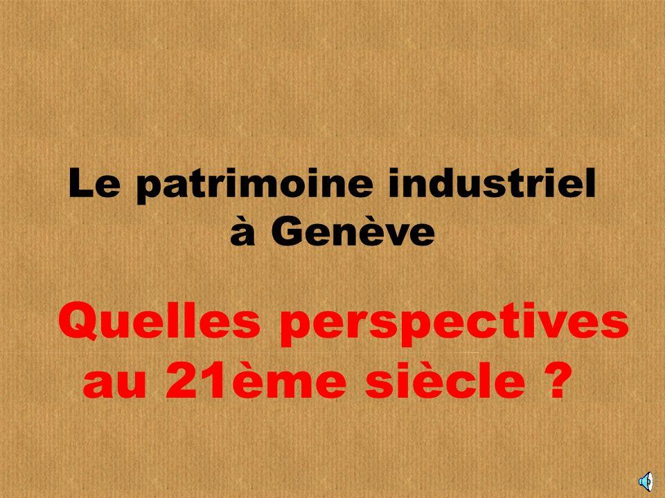 Le patrimoine industriel à Genève Quelles perspectives au 21ème siècle ?