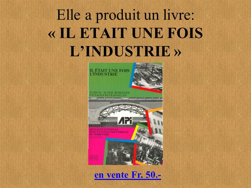 Elle a produit un livre: « IL ETAIT UNE FOIS LINDUSTRIE » en vente Fr. 50.-